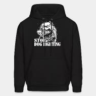 Hoodie sweatshirt Stop dog fighting