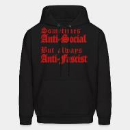 Sweat (Hoodie) Sometimes anti-social but always anti-fascist