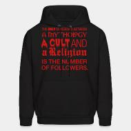 Sweat (Hoodie) The only difference between a mythology, a cult and a religion is the number of followers