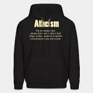 Hoodie sweatshirt Atheism. The knowledge that - ghosts don't exist; death is final; magic is fake; good/evil is relative; consciousness requires a brain.