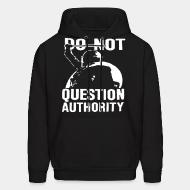 Hoodie sweatshirt Do not question authority