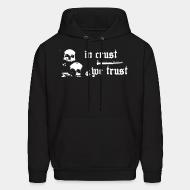 Sweat (Hoodie) In crust we trust