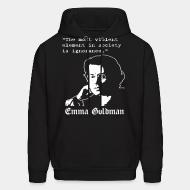 Hoodie sweatshirt Tne most violent element in society is ignorance (Emma Goldman)