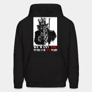 Hoodie sweatshirt We want you to die for our wars