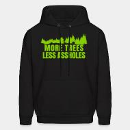 Hoodie sweatshirt More trees less assholes