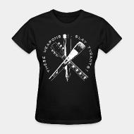T-shirt féminin These weapons slay tyrants!