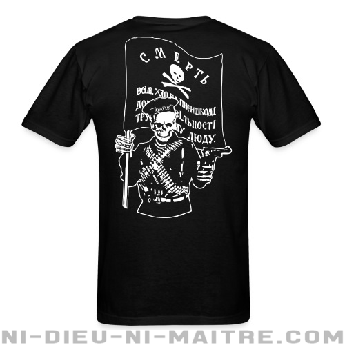 Makhnovtchina - Death to all who stand in the way of obtaining the freedom of working people! - T-shirt Militant