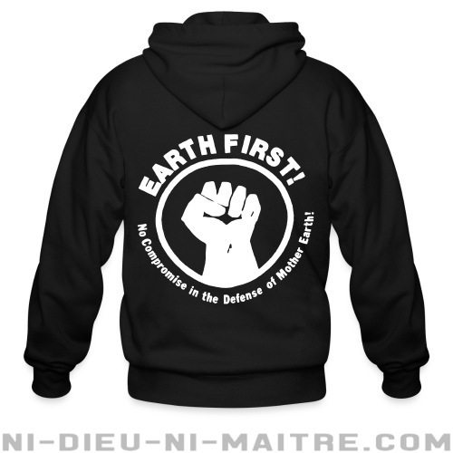 Earth first! No Compromise in the defense of Mother Earth! - Sweat zippé Environnementaliste
