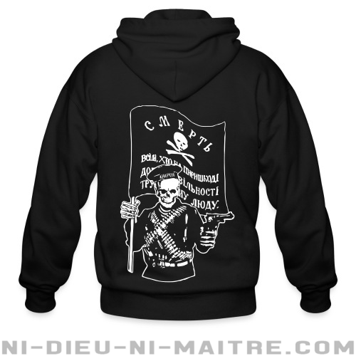 Makhnovtchina - Death to all who stand in the way of obtaining the freedom of working people! - Sweat zippé Militant
