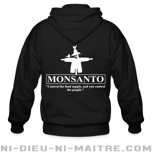 """Monsanto """"Control the food supply, and you control the people"""" - Sweat zippé Environnementaliste"""