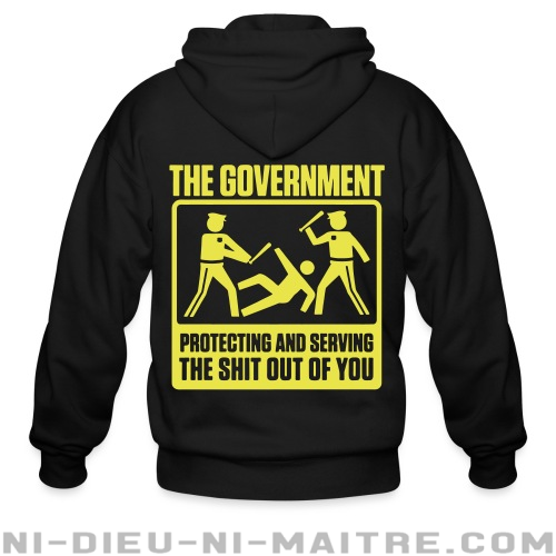 The government protecting and serving the shit out of you - Sweat zippé humour engagé
