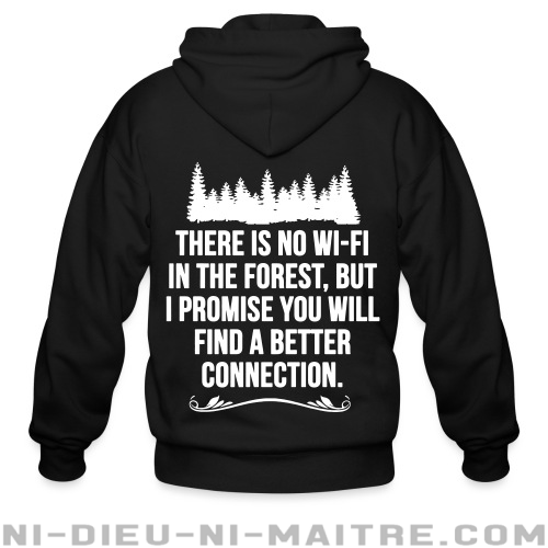 There is no wi-fi in the forest, but i promise you will find a better connection - Sweat zippé Environnementaliste