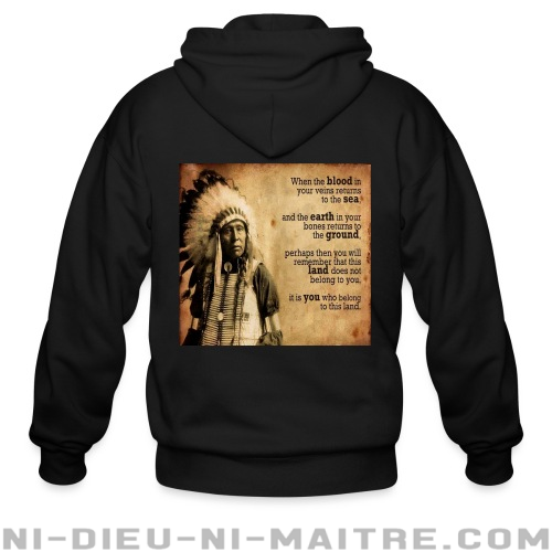 This land does not belong to you, it is you who belong to this land - Sweat zippé Environnementaliste