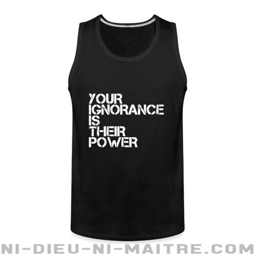 Camisole Your ignorance is their power - Camisoles Militants