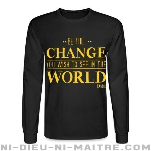 Be the CHANGE you wish to see in the WORLD (Gandhi) - Chandails à manches longues Militant
