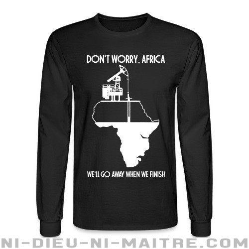 Don't worry, Africa - we'll go away when we finish - Chandails à manches longues Environnementaliste