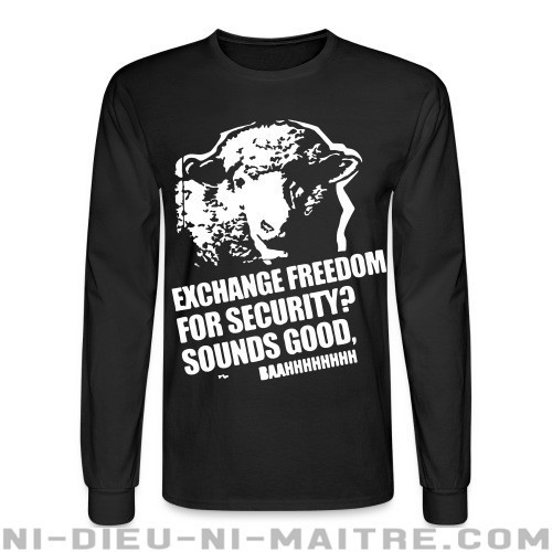 Exchange freedom for security? Sounds good, baahhhhhhhh - Chandails à manches longues humour engagé