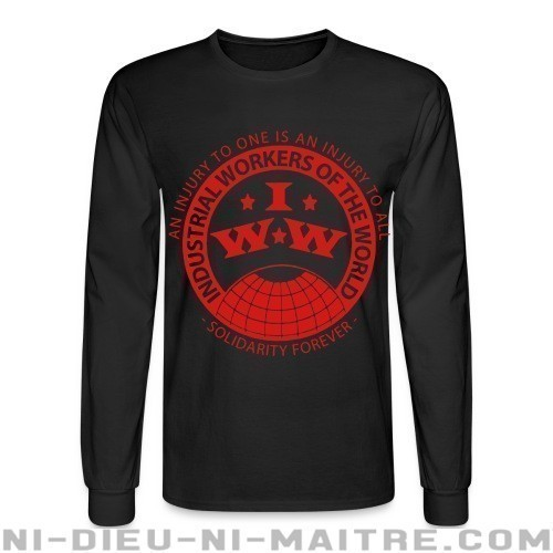 IWW - Industrial Workers of the World - an injury to one is an injury to all - solidarity forever - Chandails à manches longues Working Class