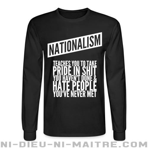 Nationalism teaches you to take pride in shit you haven't done & hate people you've never met - Chandails à manches longues Anti-Fasciste