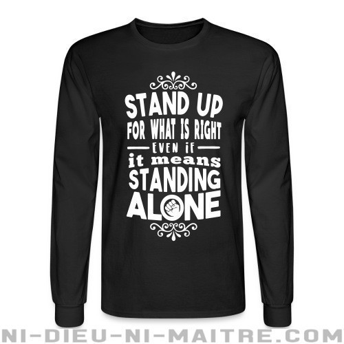 Stand up for what is right even if it means standing alone - Chandails à manches longues Militant