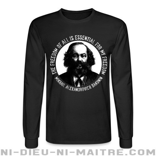 The freedom of all is essential for my freedom (Mikhail Alexandrovich Bakunin) - Chandails à manches longues Militant
