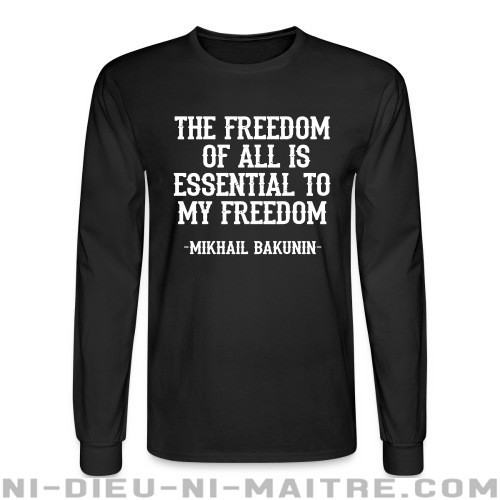 The freedom of all is essential to my freedom (Mikhail Bakunin) - Chandails à manches longues Militant