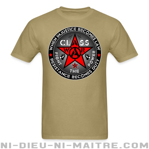 When injustice becomes law resistance becomes duty - class war fight the power - T-shirt Working Class