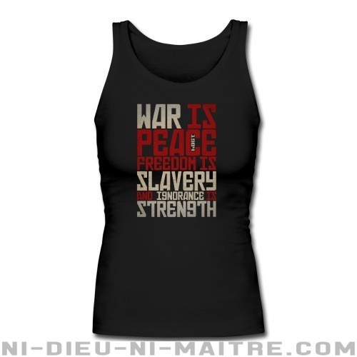 War is peace - Freedom is slavery and ignorance is strength (1984) - Débardeur pour femme Militant