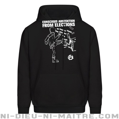 Conscious abstention from elections - we want to change our lives not our rulers - Sweat à capuche (Hoodie) Militant