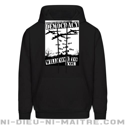If you don't come to democracy, democracy will come to you - Sweat à capuche (Hoodie) anti-guerre