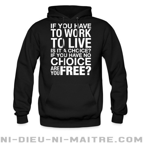If you have to work to live is it a choice? If you have no choice are you free? - Sweat à capuche (Hoodie) Working Class