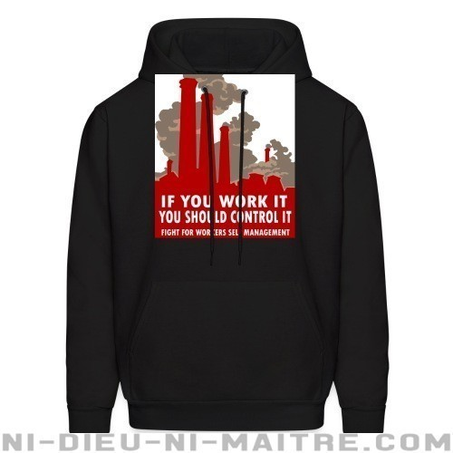 If you work it you should control it - fight for workers self management - Sweat à capuche (Hoodie) Working Class