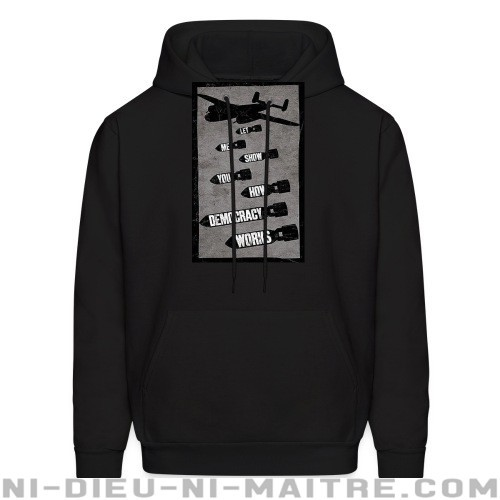 Let me show you how democracy works - Sweat à capuche (Hoodie) anti-guerre