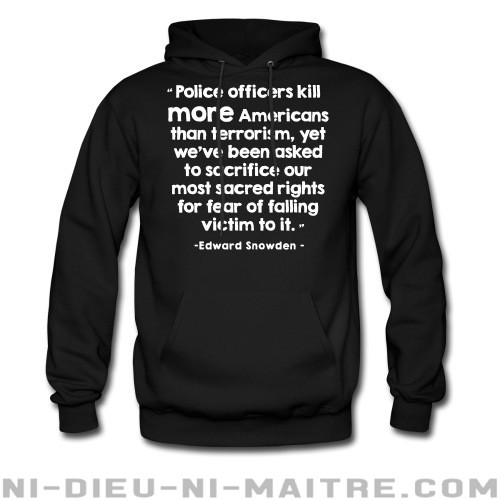 Police officiers kill more americans than terrorism, yet we've been asked to sacrifice our most sacred rights for fear of falling victim to it (Edward Snowden) - Sweat à capuche (Hoodie) ACAB anti-violence-policiere