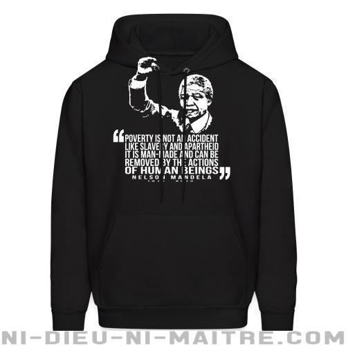 Poverty is not an accident like slavery and apartheid, it is man-made and can be removed by the actions of human beings (Nelson Mandela) - Sweat à capuche (Hoodie) Militant