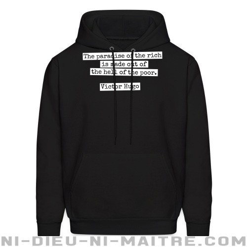 The paradise of the rich is made out of the hell of the poor. (Victor Hugo) - Sweat à capuche (Hoodie) Working Class