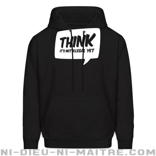 THINK! it's not illegal yet - Sweat à capuche (Hoodie) humour engagé