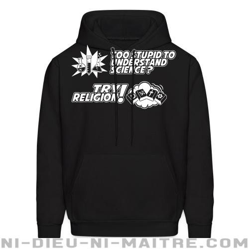 Too stupid to uderstand science? Try religion! - Sweat à capuche (Hoodie) Athé
