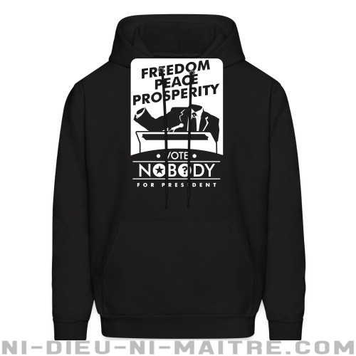 Vote nobody for president - Freedom peace prosperity - Sweat à capuche (Hoodie) Militant