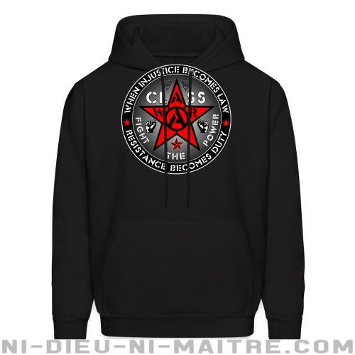 When injustice becomes law resistance becomes duty - class war fight the power - Sweat à capuche (Hoodie) Working Class