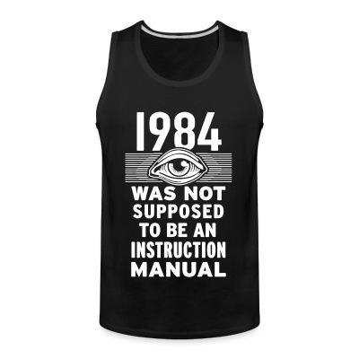 Débardeur homme 1984 was not supposed to be an instruction manual