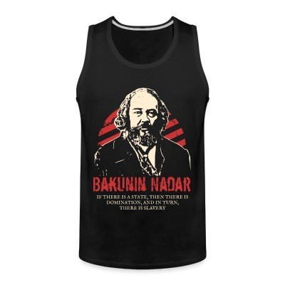 Débardeur homme Bakunin Nadar - If there is a state, then there is domination, and in turn, there is slavery