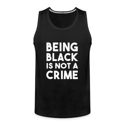 Débardeur homme Being black is not a crime