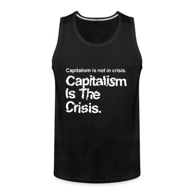 Débardeur homme Capitalism is not in crisis. Capitalism is the crisis.