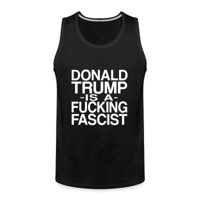 Donald Trump is a fucking fascist