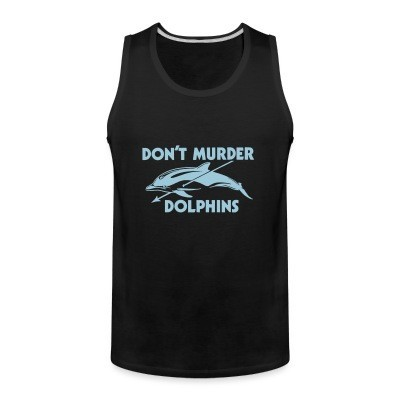 D'ont murder dolphins