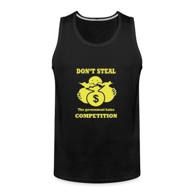 Débardeur homme Don't steal - the government hates competition