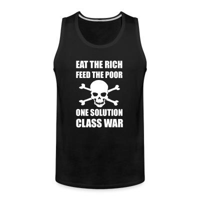 Débardeur homme Eat the rich feed the poor one solution class war