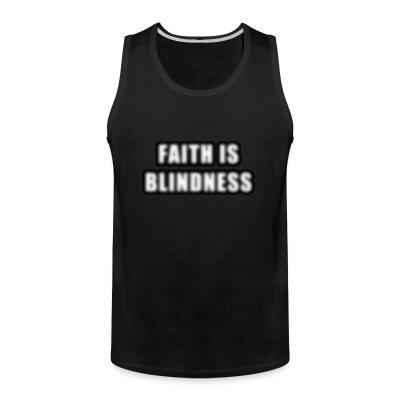Faith is blindness