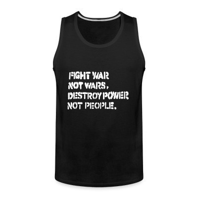 Débardeur homme Fight war not wars, destroy power not people.